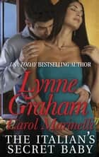 The Italian's Secret Baby - 2 Book Box Set ebook by Lynne Graham, Carol Marinelli
