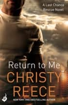Return to Me: Last Chance Rescue Book 2 ebook by Christy Reece