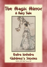 THE MAGIC MIRROR - A Fairy Tale - Baba Indaba's Children's Stories - Issue 307 ebook by Anon E. Mouse