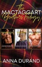 The MacTaggart Brothers Trilogy - Hot Scots, Books 1-3 ebook by Anna Durand