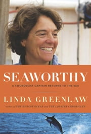Seaworthy - A Swordboat Captain Returns to the Sea ebook by Linda Greenlaw