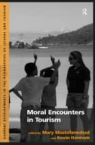 Moral Encounters in Tourism ebook by Mary Mostafanezhad, Kevin Hannam