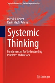 Systemic Thinking - Fundamentals for Understanding Problems and Messes ebook by Patrick T. Hester,Kevin Adams