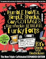 Humble Homes, Simple Shacks, Cozy Cottages, Ramshackle Retreats, Funky Forts - And Whatever the Heck Else We Could Squeeze in Here ebook by Derek Dr Diedricksen