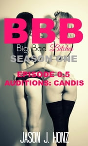Big Bad Bitches (BBB) Season 1, Episode 0.5: Auditions - Candis ebook by Jason J. Honz