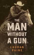 The Man without a Gun - A Western Duo ebook by Lauran Paine