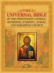 THE UNIVERSAL BIBLE OF THE PROTESTANT, CATHOLIC, ORTHODOX, ETHIOPIC, SYRIAC, AND SAMARITAN CHURCH ebook by Kobo.Web.Store.Products.Fields.ContributorFieldViewModel