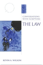 Conversations with Scripture: The Law ebook by Kevin A. Wilson