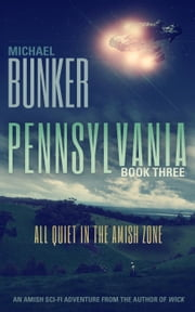 PENNSYLVANIA 3: All Quiet in the Amish Zone - Pennsylvania, #3 ebook by Michael Bunker