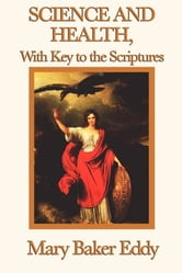 Science and Health, with Key to the Scriptures ebook by Mary Baker Eddy