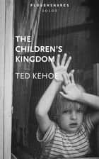 The Children's Kingdom ebook by Ted Kehoe