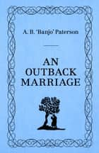 An Outback Marriage ebook by Banjo Patterson