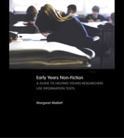 Early Years Non-Fiction - A Guide to Helping Young Researchers Use and Enjoy Information Texts ebook by Margaret Mallett