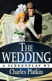 The Wedding - A Screenplay ebook by Charles Platkin PhD