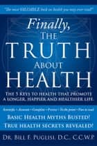 Finally, The TRUTH About HEALTH ebook by Dr. Bill F. Puglisi, D.C., C.C.W.P.