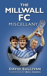 The Millwall FC Miscellany ebook by David Sullivan