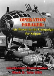 OPERATION FORAGER: Air Power in the Campaign for Saipan ebook by Lieutenant Commander Mark D. Tate USN
