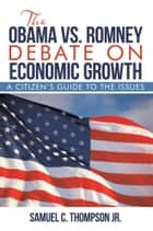 THE OBAMA vs. ROMNEY DEBATE ON ECONOMIC GROWTH ebook by Samuel C. Thompson Jr.