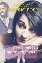 Een mens is maar een mens ebook by Henny Thijssing-Boer