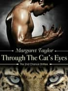Through The Cat's Eyes - 2nd Chance Shifters, #1 ebook by Margaret Taylor