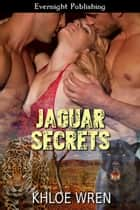 Jaguar Secrets ebook by Khloe Wren