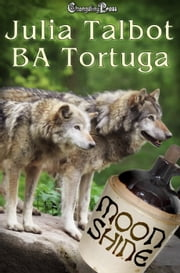 Moonshine ebook by BA Tortuga, Julia Talbot