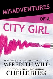 Misadventures of a City Girl ebook by Meredith Wild, Chelle Bliss