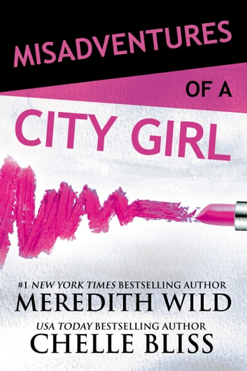 Misadventures of a City Girl ebook by Meredith Wild,Chelle Bliss