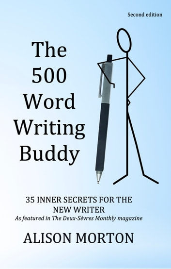 The 500 Word Writing Buddy - 35 Inner Secrets For The New Writer ebook by Alison Morton