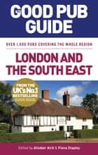 The Good Pub Guide: London and the South East ebook by Alisdair Aird, Fiona Stapley