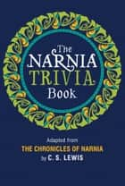 The Narnia Trivia Book ebook by Pauline Baynes, C. S. Lewis