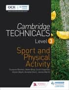 Cambridge Technicals Level 3 Sport and Physical Activity ebook by Helen Bray, Scott Chapman, Alister Myatt,...
