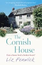 The Cornish House eBook by Liz Fenwick