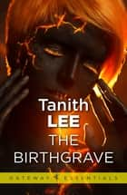 The Birthgrave eBook by Tanith Lee