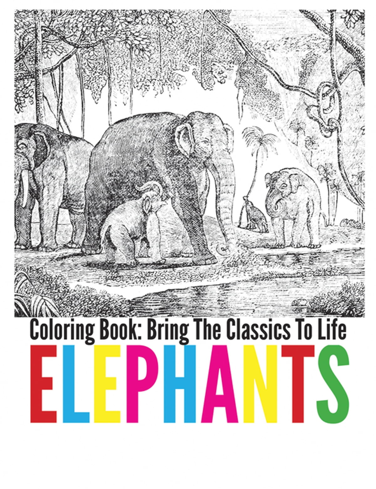- Elephants Coloring Book - Bring The Classics To Life EBook By
