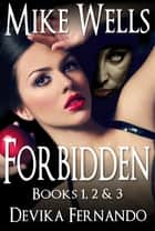 Forbidden, Books 1, 2 & 3 - A Novel of Love and Betrayal ebook by Mike Wells, Devika Fernando