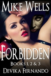 Forbidden, Books 1, 2 & 3 - A Novel of Love and Betrayal ebook by Mike Wells,Devika Fernando