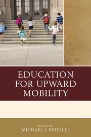 Education for Upward Mobility ebook by Michael J. Petrilli