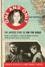One and Only - The Untold Story of On the Road and LuAnne Henderson, the Woman Who Started Jack Kerouac and Neal Cassady on Their Journey ebook by Gerald Nicosia,Anne Marie Santos