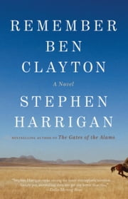 Remember Ben Clayton - A novel ebook by Stephen Harrigan