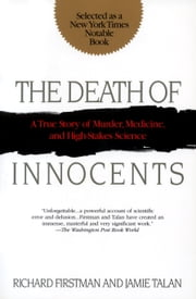 The Death of Innocents - A True Story of Murder, Medicine, and High-Stakes Science ebook by Richard Firstman, Jamie Talan