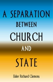 A Separation Between Church and State ebook by Clemons,Elder Richard