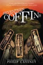 Seventeen Coffins ebook by Philip Caveney