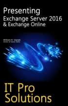Presenting Exchange Server 2016 & Exchange Online: IT Pro Solutions ebook by William Stanek