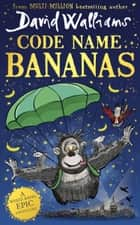 Code Name Bananas ebook by David Walliams, Tony Ross
