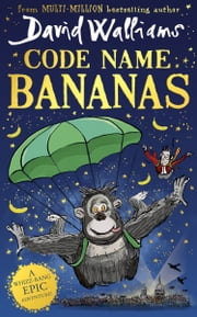 Code Name Bananas: The hilarious and epic new children's book from multi-million bestselling author David Walliams in 2020 ebook by David Walliams, Tony Ross