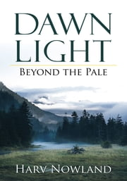 Dawn Light - Beyond the Pale ebook by Harv Nowland