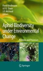 Aphid Biodiversity under Environmental Change ebook by Pavel Kindlmann,A.F.G. Dixon,J.P. Michaud