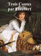 Trois Contes (in the original French) ebook by Gustave Flaubert