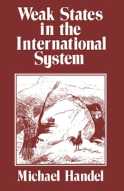 Weak States in the International System ebook by Michael I. Handel